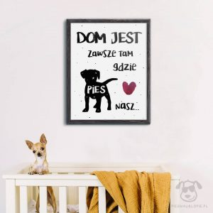 """Plakat """"Dom jest zawsze tam, gdzie pies nasz"""" idealny dla kochających właścicieli psów. Na prezent dla miłośnika zwierząt czy jako gadżet dla wielbiciela psów."""
