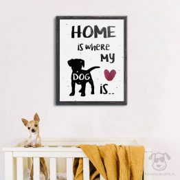 """Plakat """"Home is where my dog is"""" idealny dla kochających właścicieli psów. Na prezent dla miłośnika zwierząt czy jako gadżet dla wielbiciela psów. Wersja angielska plakatu """"Dom jest tam gdzie pies nasz"""""""