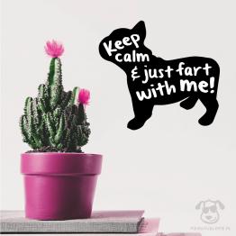 """Naklejka na ścianę """"Keep calm and just fart with me"""" idealna dla właścicieli psów rasy buldożek francuski. Na prezent dla miłośnika zwierząt czy jako gadżet dla wielbiciela psów."""