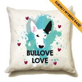 """Poduszka """"bullove love"""" idealna dla właściciela psa rasowego (bulterier). Na prezent dla miłośnika zwierząt czy jako gadżet dla wielbiciela psów."""