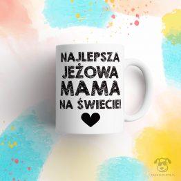 """Kubek """"Najlepsza jeżowa mama na świecie!"""" idealny dla właścicielki jeża do pracy, do domu i w podróż. Świetny gadżet na prezent dla miłośniczki jeży."""